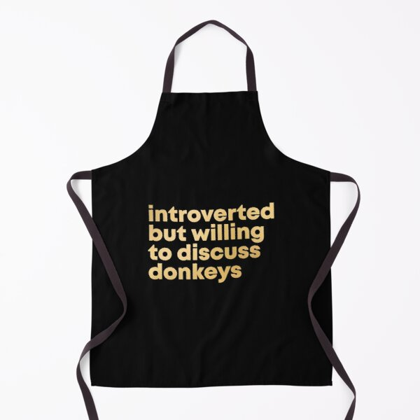 Introverted but willing to discuss Donkeys in Gold Apron