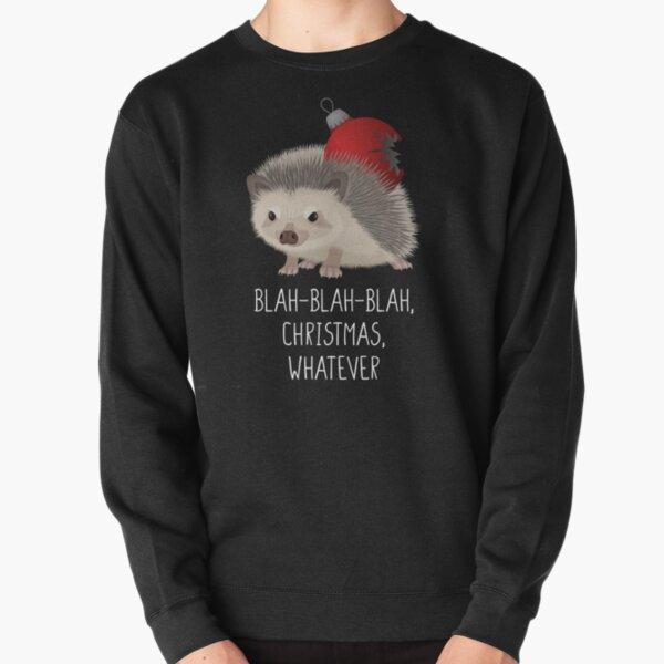 Blah-blah-blah Christmas whatever, grumpy hedgehog Pullover Sweatshirt