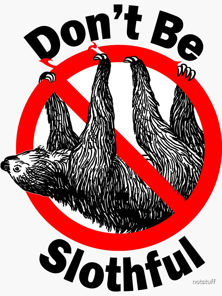 Don't be Slothful - Don't be Lazy - Sloth Love by notstuff
