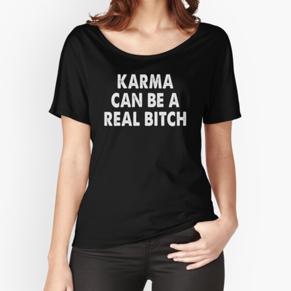 KARMA CAN BE A REAL BITCH VINTAGE Relaxed Fit T-Shirt