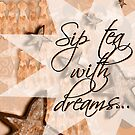 Sip Tea With Dream...layered beauty by Kara Chipoletti Jones