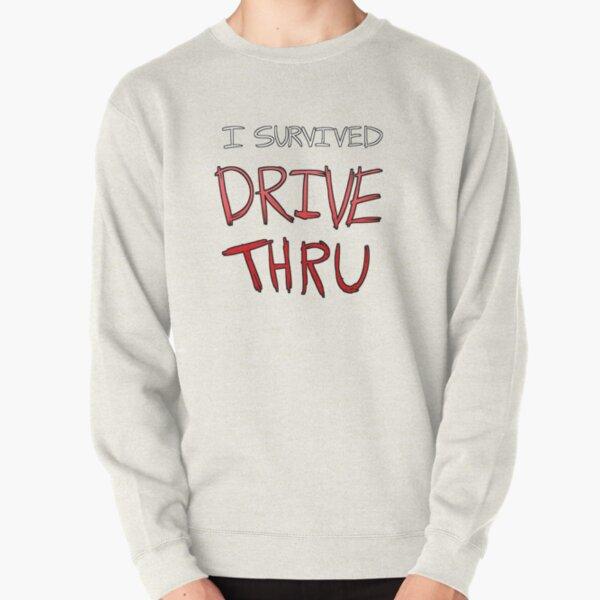 I survived DRIVE THRU Pullover Sweatshirt
