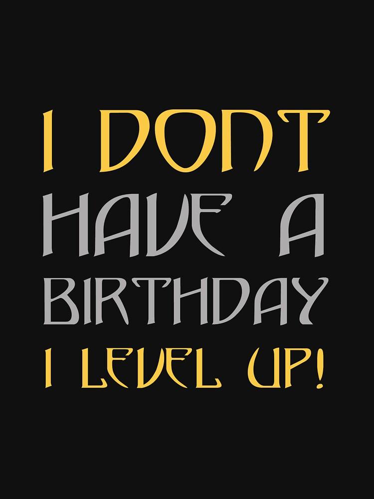 I don't have birthday, I level up! by joshbar