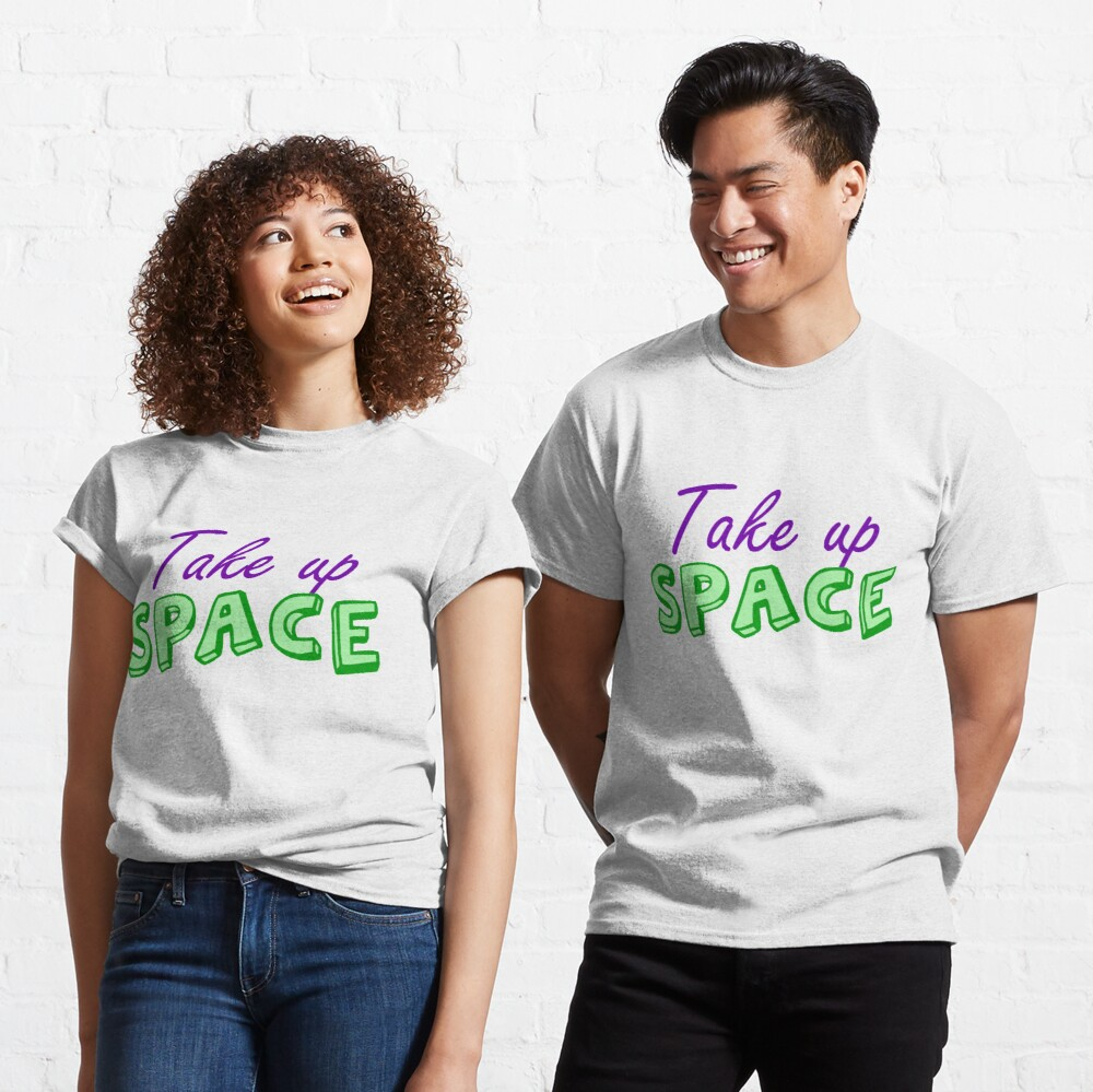 Take Up Space Fat Acceptance Classic T-Shirt