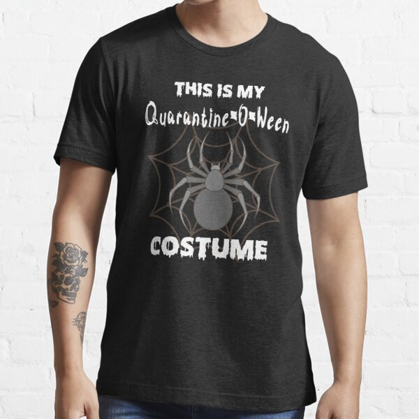 this is my quarantine o ween costume Essential T-Shirt