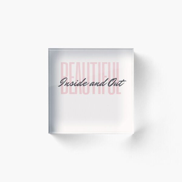 Beautiful Inside and Out Acrylic Block