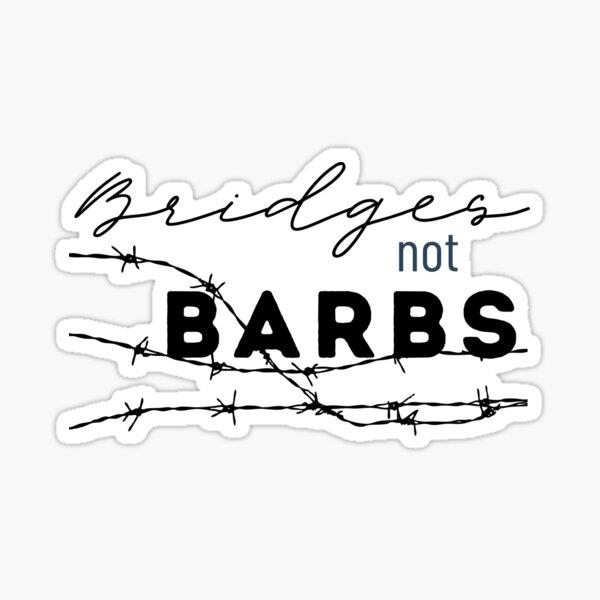 Bridges Not Barbs  Sticker
