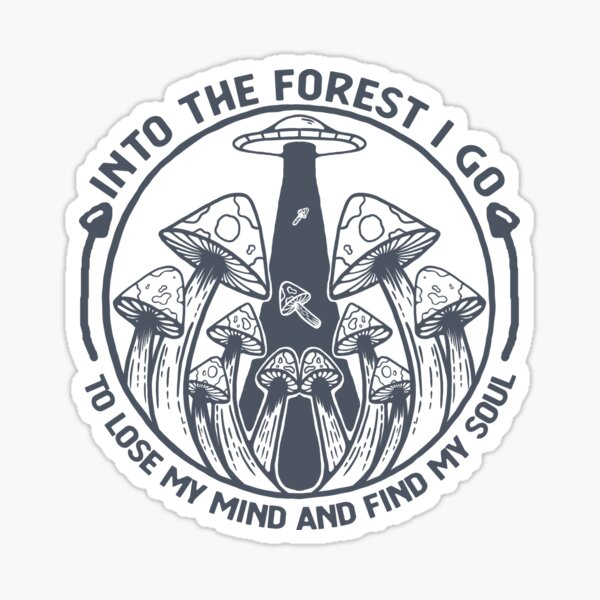 Into the Forest I go - To Lose my Mind and Find my Soul Sticker