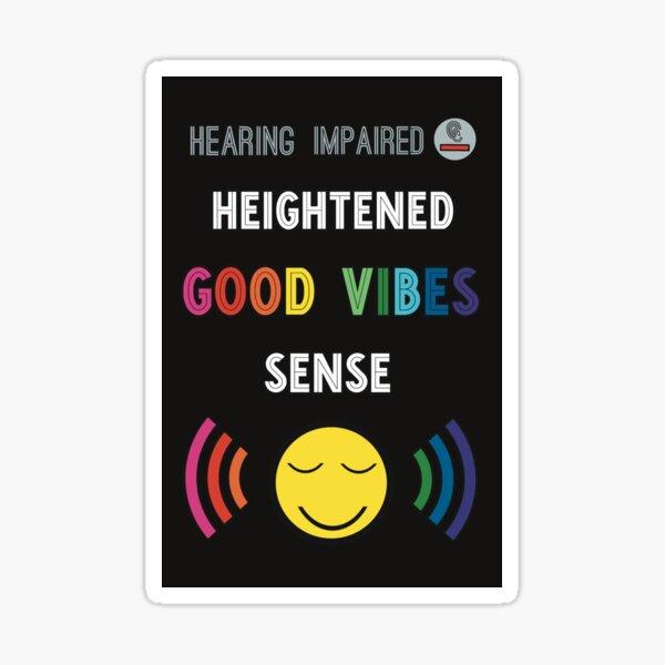Heightened Good Vibes Sense - Hearing Impaired  Sticker