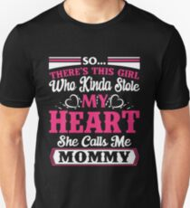 This girl Who Kinda Stole My Heart She Calls Me Mommy Unisex T-Shirt