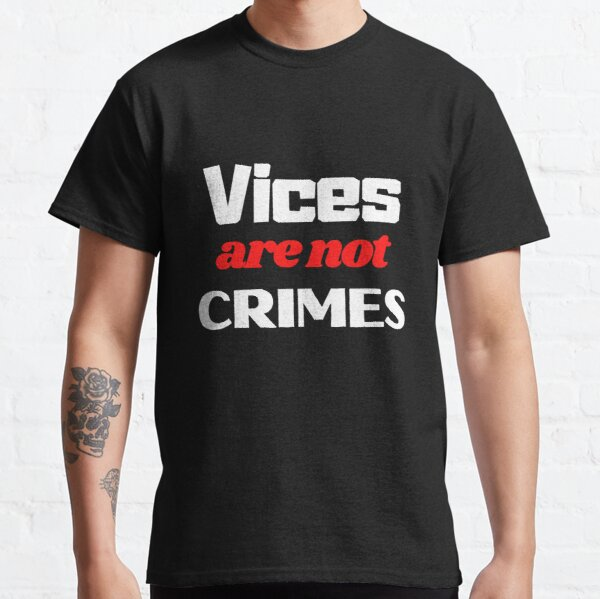Vices are not crimes Classic T-Shirt