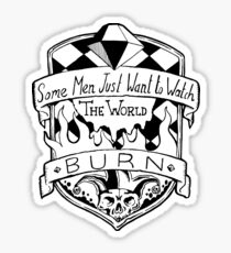 Some Men Just Want To Watch The World Burn - Black and White Sticker