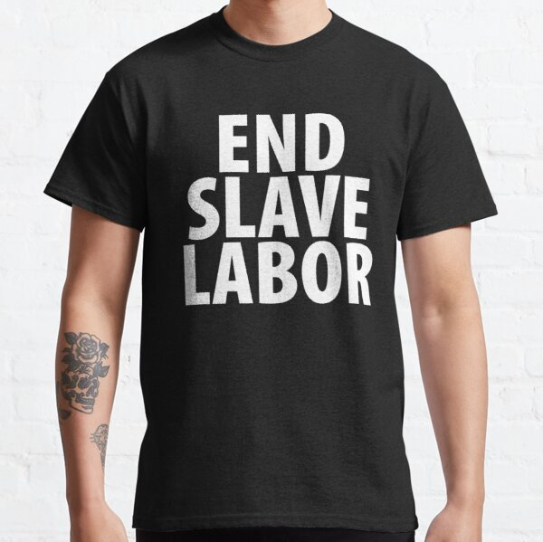 END SLAVE LABOR Classic T-Shirt