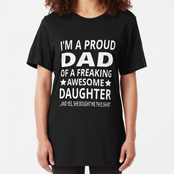 I'm A Proud Dad Of A Freaking Awesome Daughter Slim Fit T-Shirt