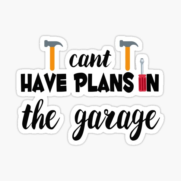 I cant i have plans in the garage. Sticker