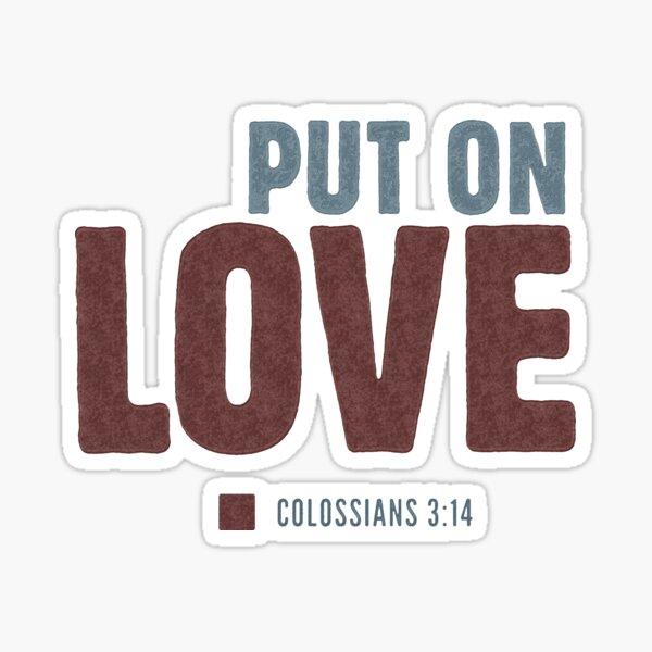 Put on love  - Colossians 3:14 Sticker