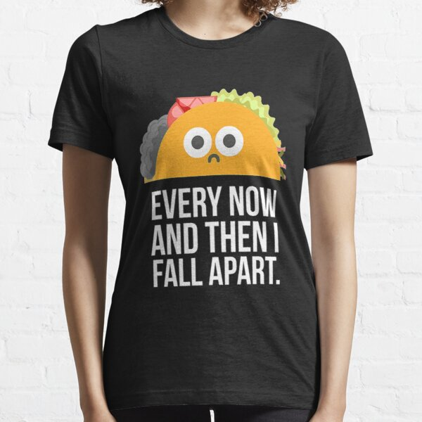 TACO TUESDAY Every now then I fall apart taco T-Shirt Essential T-Shirt