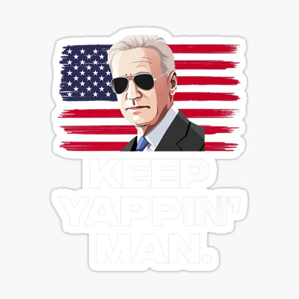 Keep Yappin Man Joe Biden Debate Quote Sticker
