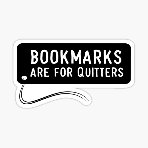 bookmarks are for quitters Sticker