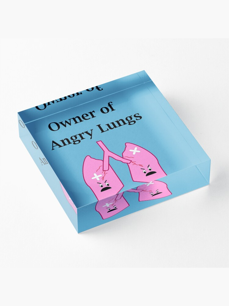 Alternate view of Owner of Angry Lungs Acrylic Block