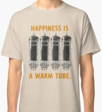 Happiness is a warm tube (EL84/6BQ5) Classic T-Shirt