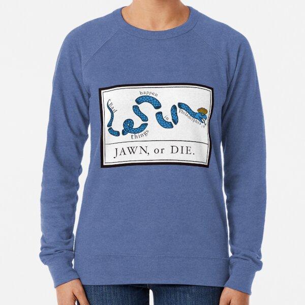 Bad Things Happen in Philadelphia - Jawn or Die Lightweight Sweatshirt