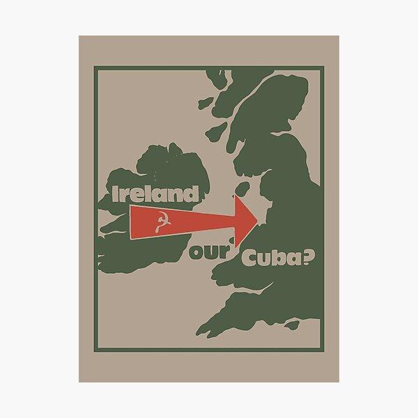 Ireland - our Cuba? Photographic Print