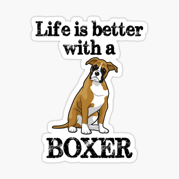 Boxer Dog Gifts - Life is Better With a Boxer - Puppy Lover Gift Ideas for Lovers of Boxers Sticker