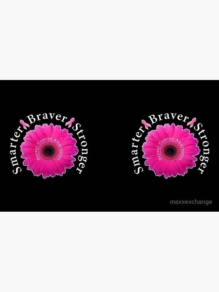 Breast Cancer Awareness Smarter Braver Stronger. by maxxexchange