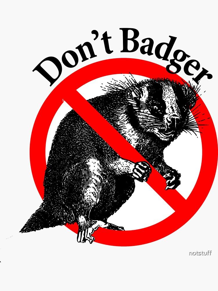 Don't Badger - Don't Pester by notstuff