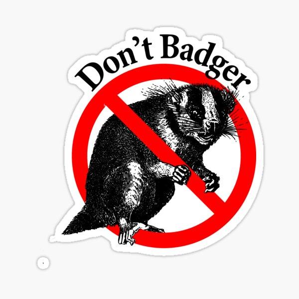 Don't Badger - Don't Pester Sticker