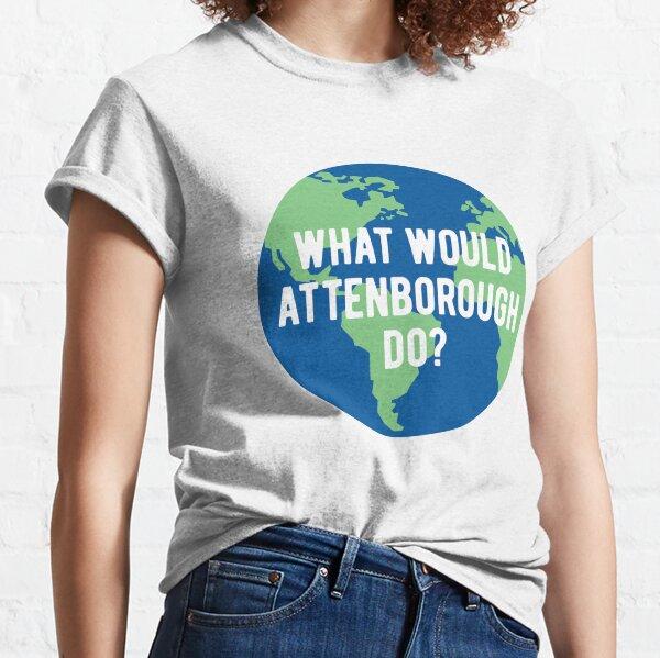 Que ferait Attenborough? Sauver la planète - Citation de la série télévisée Sir David BBC One 1 Planet Earth T-shirt classique