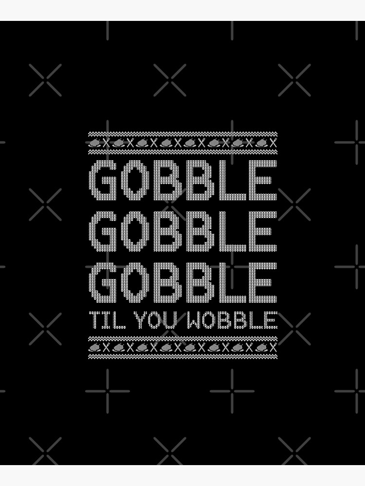 Gobble Til You Wobble Ugly Sweater - Funny Thanksgiving by teemixer