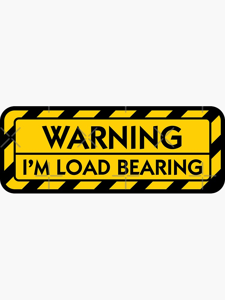 WARNING: I'm Load Bearing by brainthought