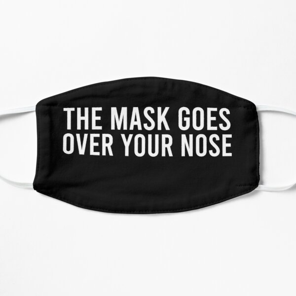 The Mask Goes Over Your Nose Mask . Mask