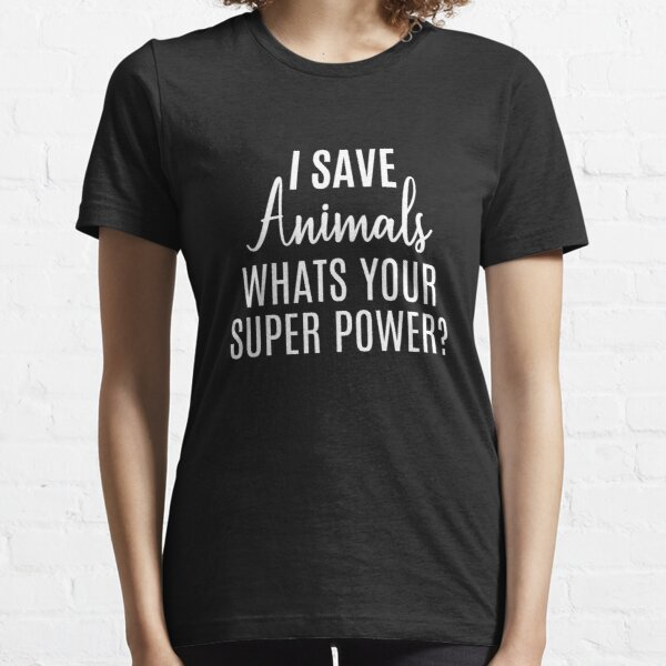 I Save Animals What's Your Super Power, funny vet, funny vet tech, veterinarian Essential T-Shirt