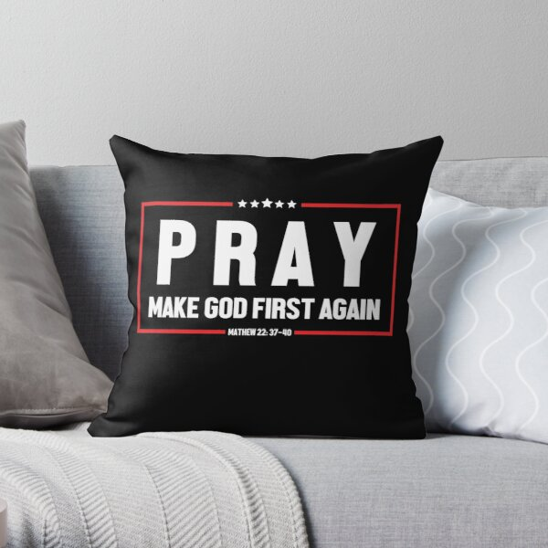 Pray And Make God First Again Throw Pillow