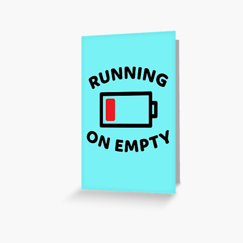 Running On Empty Battery - Funny Quotes Gift Ideas For Colleagues Greeting Card