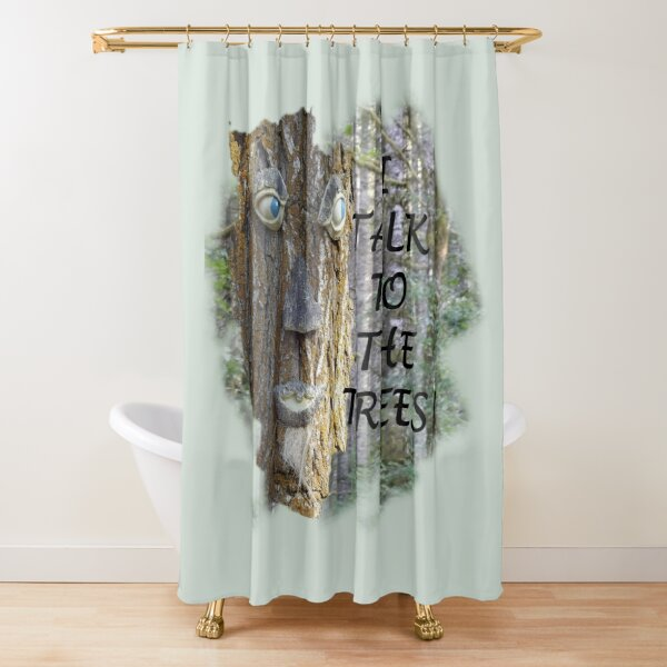 I Talk To The Trees Shower Curtain