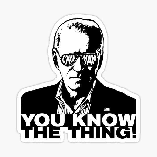 Biden CMon Man You Know The Thing WTFBrahh Sticker