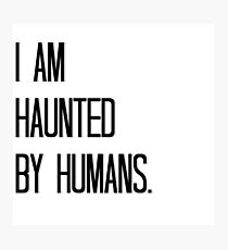 Haunted by Humans Photographic Print
