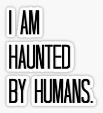 Haunted by Humans Sticker