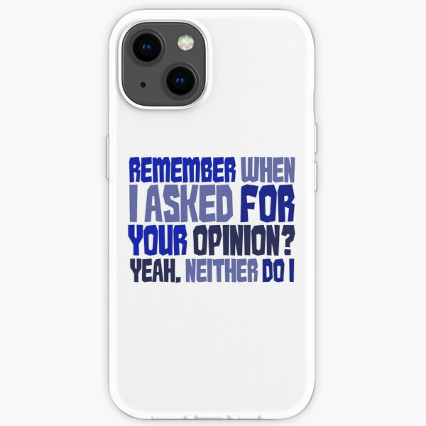 Remember when I asked for your opinion?  Yeah, neither do I. iPhone Soft Case