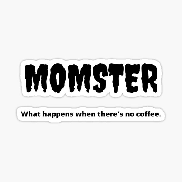 Momster- What Happens When There's No Coffee Sticker