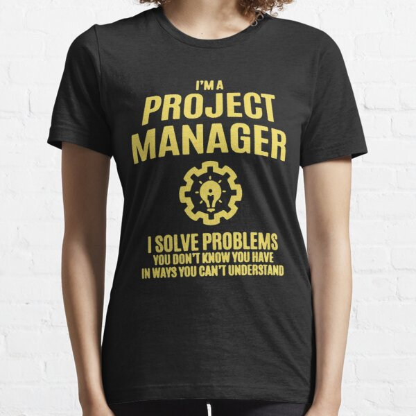 Project Manager I Sovle Problems Essential T-Shirt