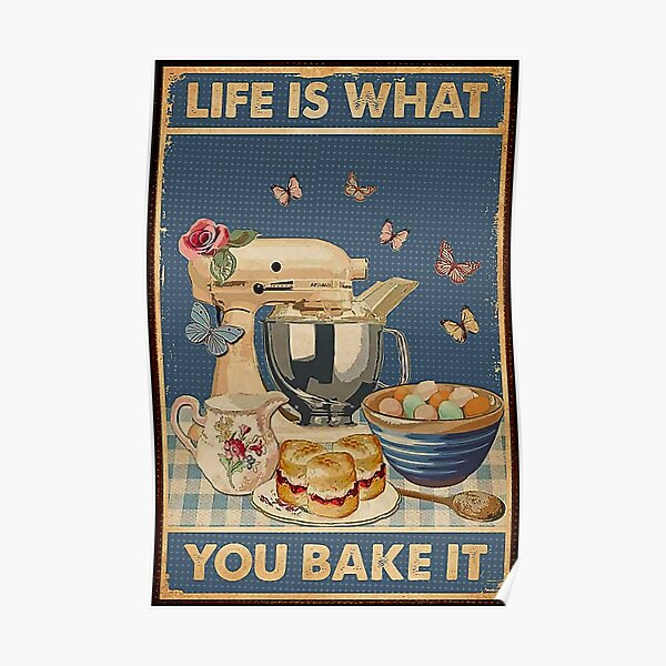 Life is what you bake it , baking stuff Poster