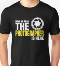 Have No Fear The Photographer Is Here T-Shirt
