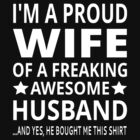 I'm A Proud Wife Of A Freaking Awesome Husband by coolfuntees
