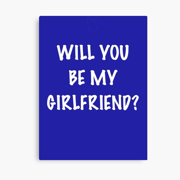 Will you be my Girlfriend? Canvas Print
