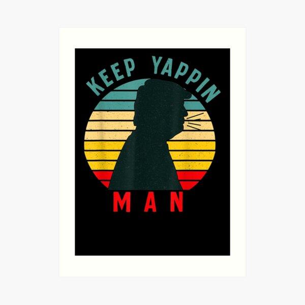 Keep Yappin Man AntiTrump 2020 Art Print